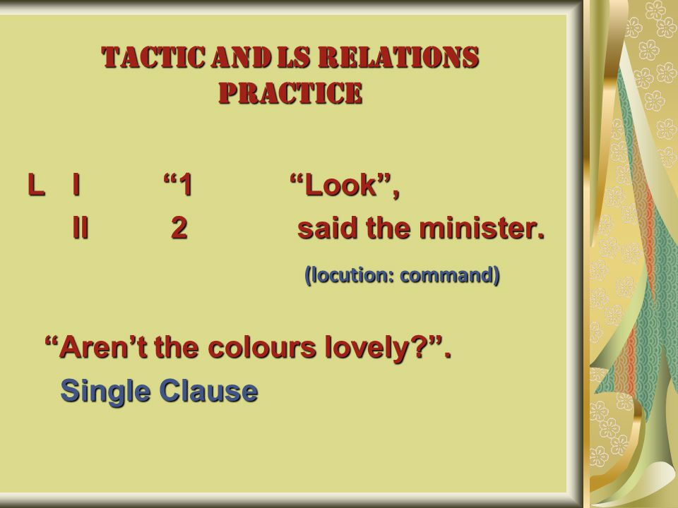 TACTIC AND LS RELATIONS PRACTICE LI 1 Look , II 2 said the minister.