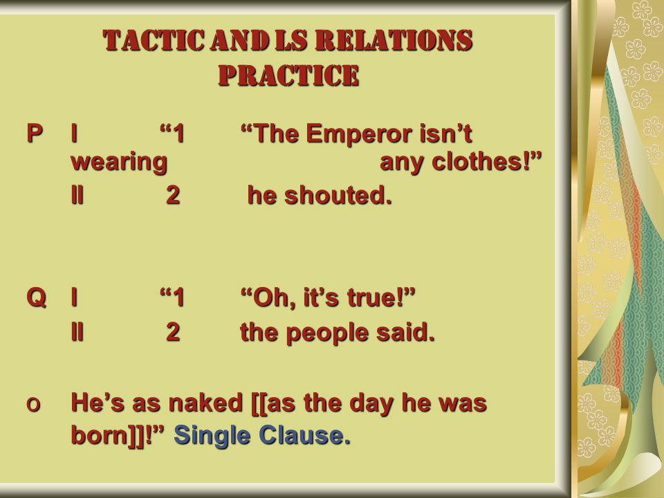 TACTIC AND LS RELATIONS PRACTICE PI 1 The Emperor isn't wearing any clothes! II 2 he shouted.