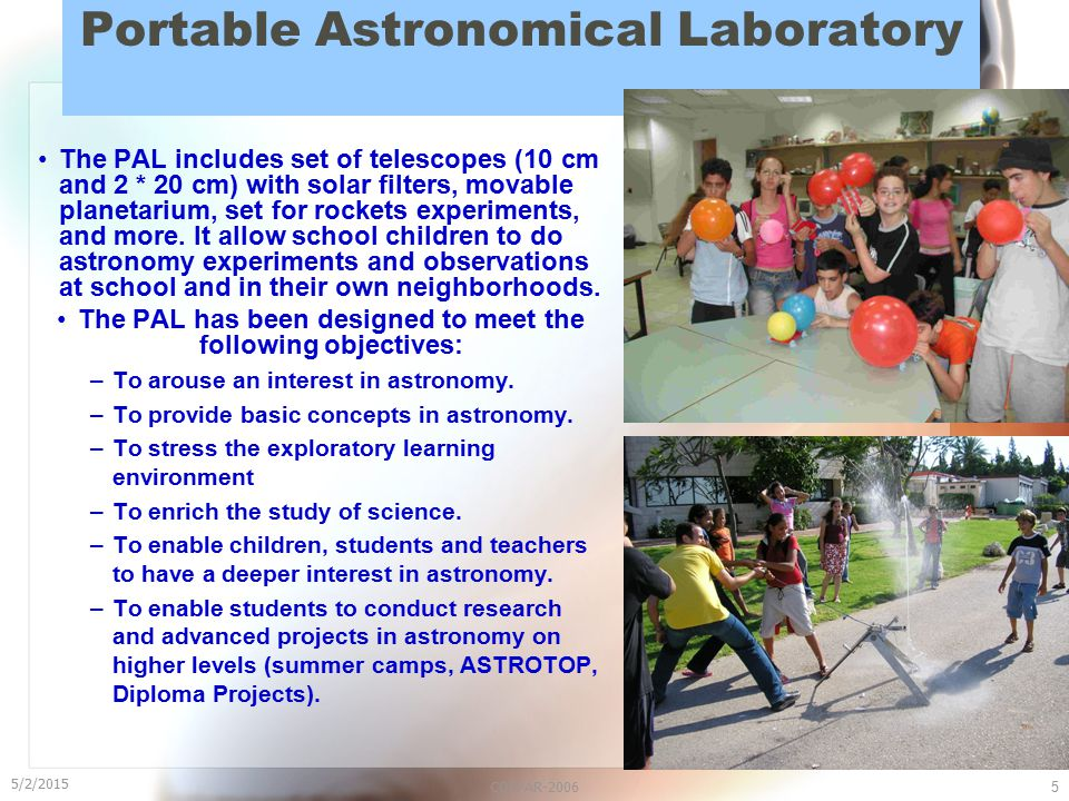 5/2/2015 COSPAR-20065 Portable Astronomical Laboratory The PAL includes set of telescopes (10 cm and 2 * 20 cm) with solar filters, movable planetarium, set for rockets experiments, and more.