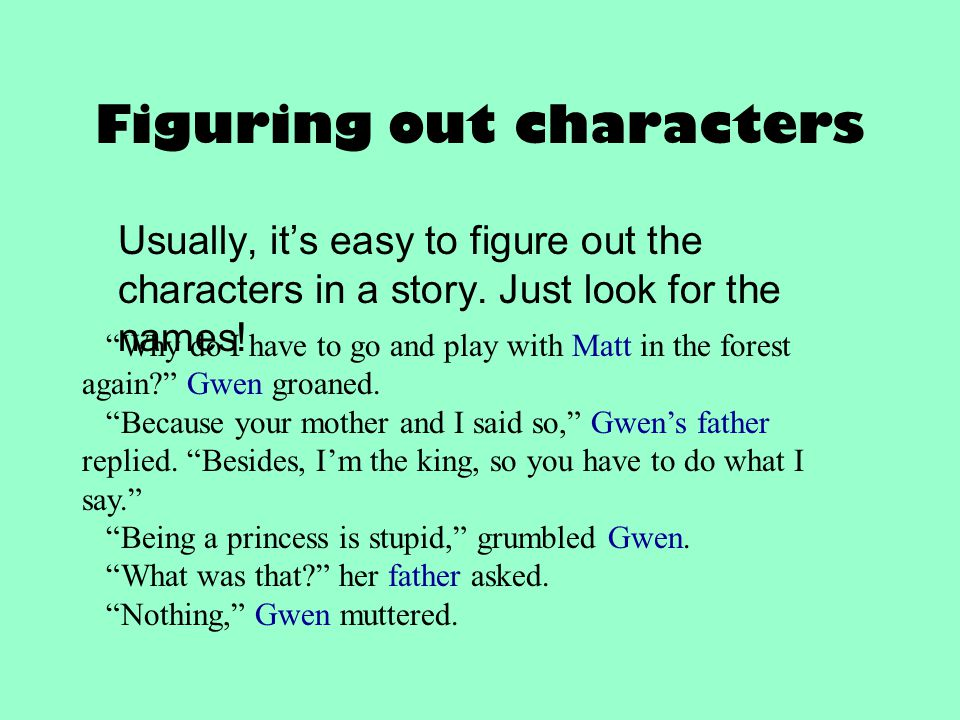 "Figuring out characters Usually, it's easy to figure out the characters in a story. Just look for the names! ""Why do I have to go and play with Matt i"