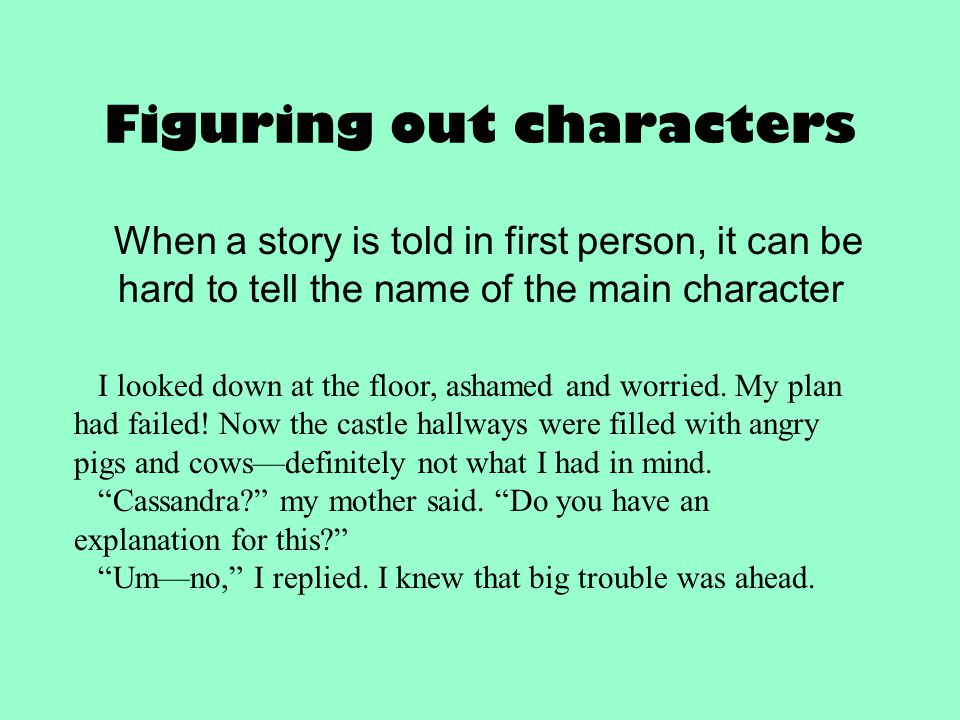 Figuring out characters When a story is told in first person, it can be hard to tell the name of the main character I looked down at the floor, ashame