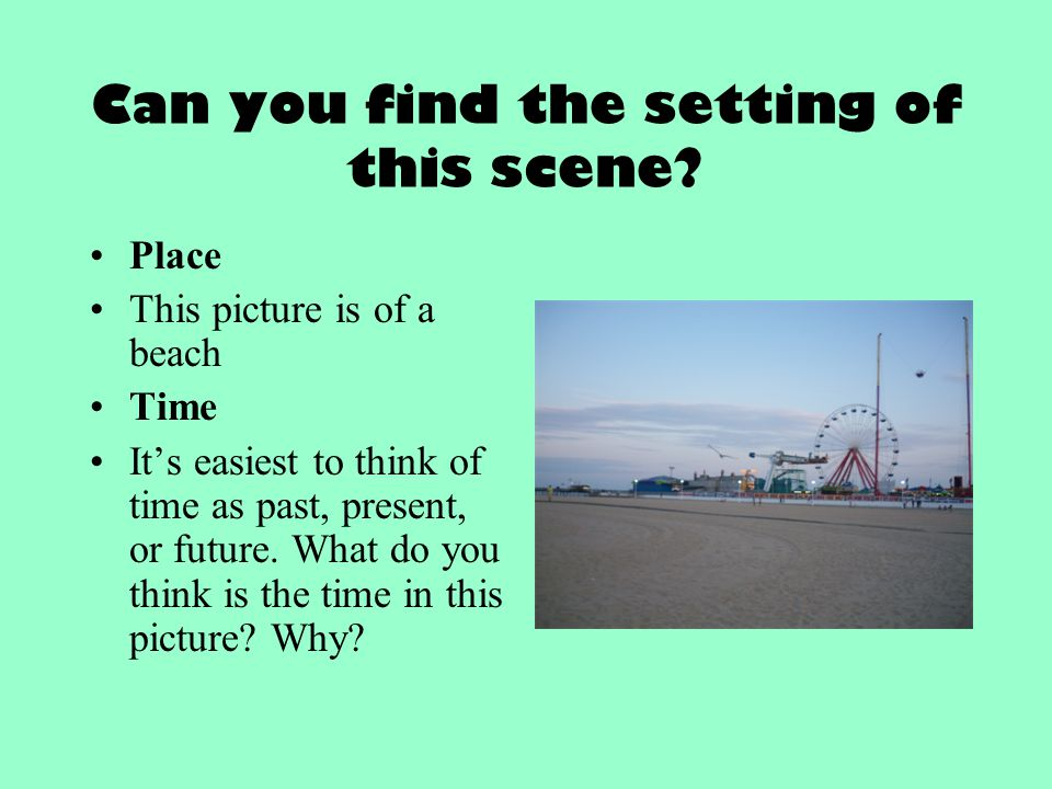 Can you find the setting of this scene? Place This picture is of a beach Time It's easiest to think of time as past, present, or future. What do you t
