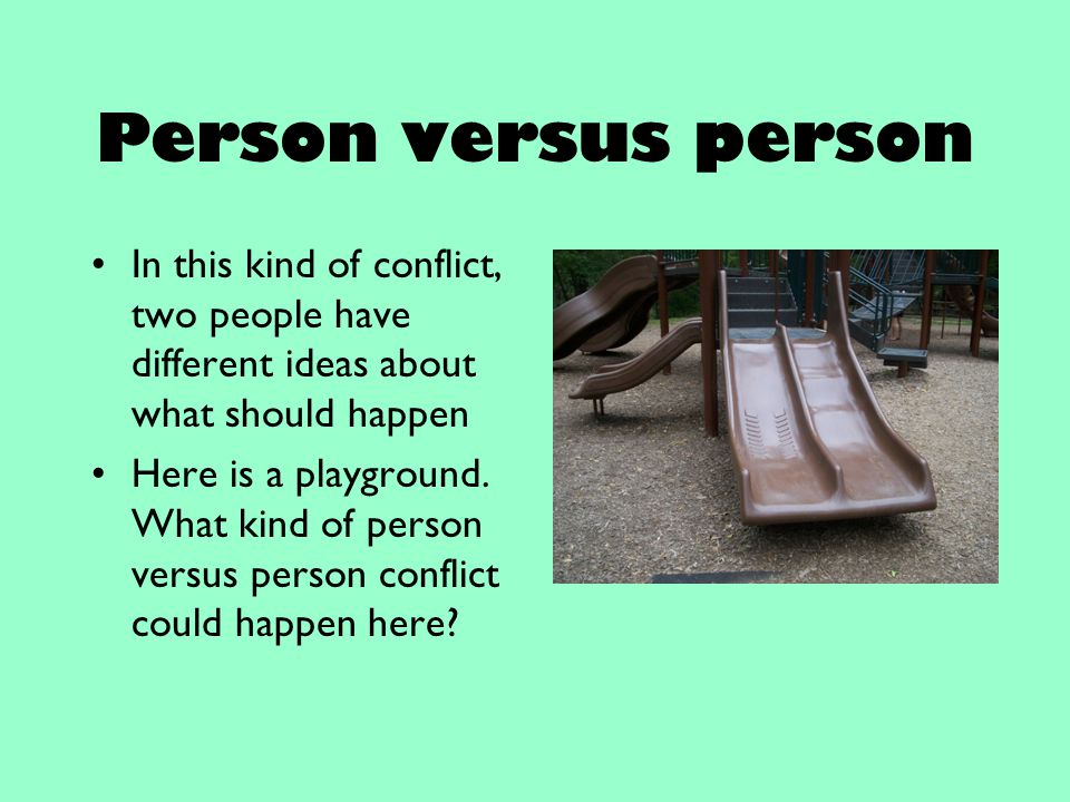Person versus person In this kind of conflict, two people have different ideas about what should happen Here is a playground. What kind of person vers