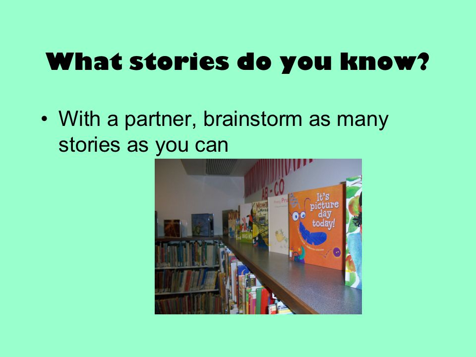 What stories do you know? With a partner, brainstorm as many stories as you can