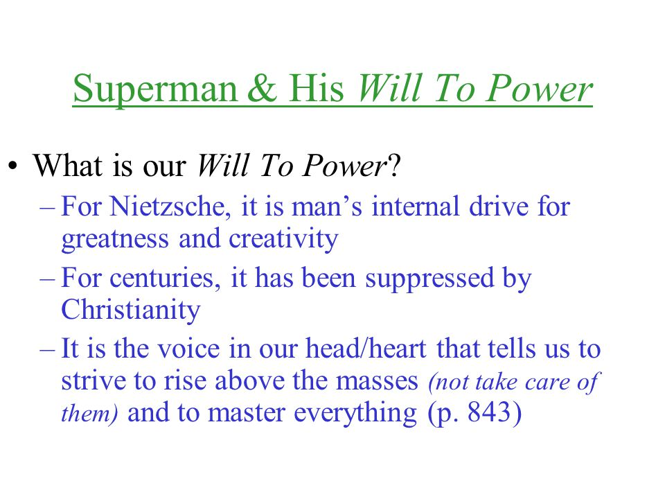 Superman & His Will To Power What is our Will To Power? –For Nietzsche, it is man's internal drive for greatness and creativity –For centuries, it has