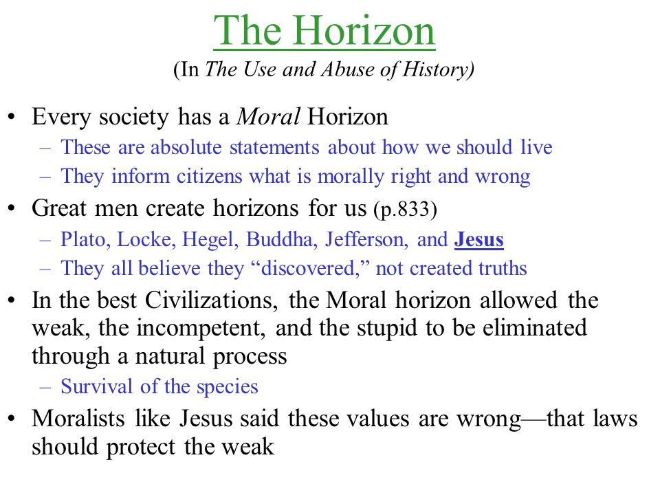 Every society has a Moral Horizon –These are absolute statements about how we should live –They inform citizens what is morally right and wrong Great