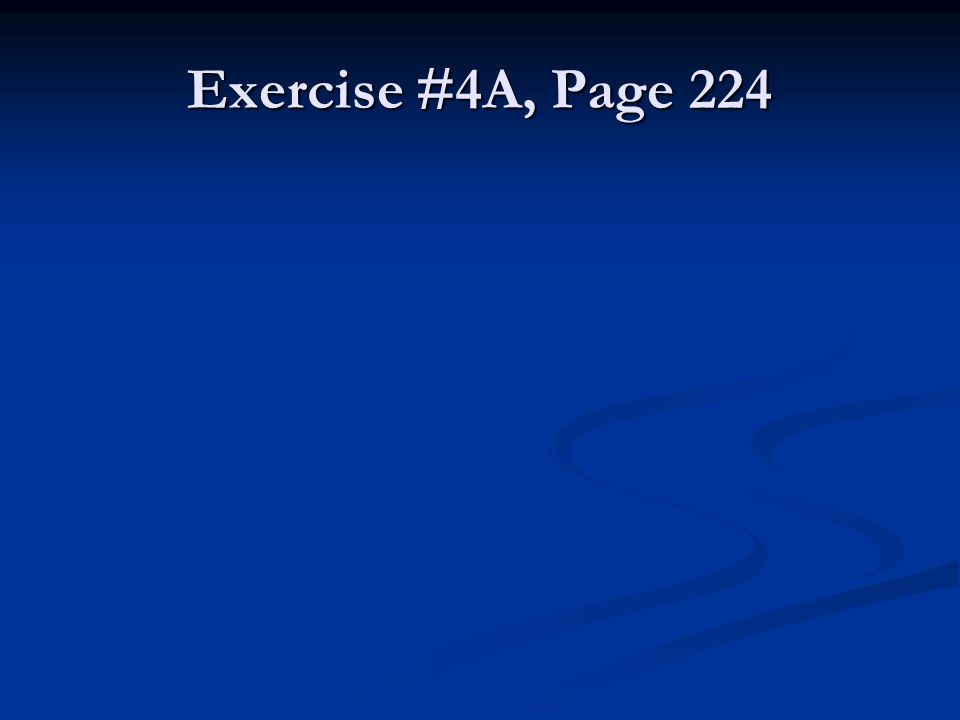 Exercise #4A, Page 224