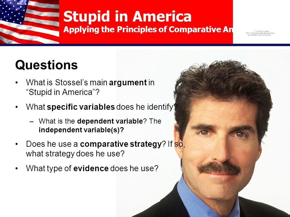 Stupid in America Applying the Principles of Comparative Analysis Evaluating Stossel's Comparative Argument Stupid in America includes a number of comparisons …  U.S.