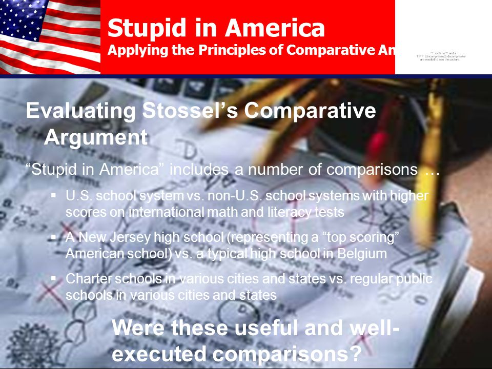 "Stupid in America Applying the Principles of Comparative Analysis Evaluating Stossel's Comparative Argument ""Stupid in America"" includes a number of c"