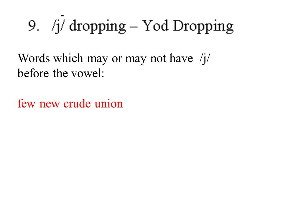 Words which may or may not have /j/ before the vowel: few new crude union