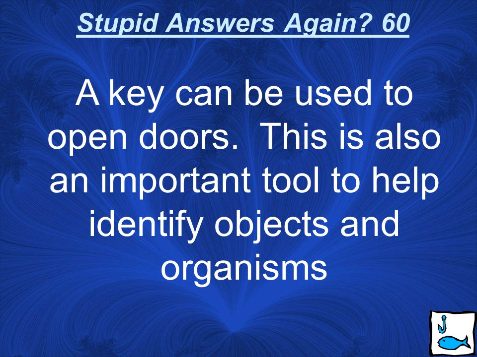 Stupid Answers Again 30 Researchers collect data, record data, and report this