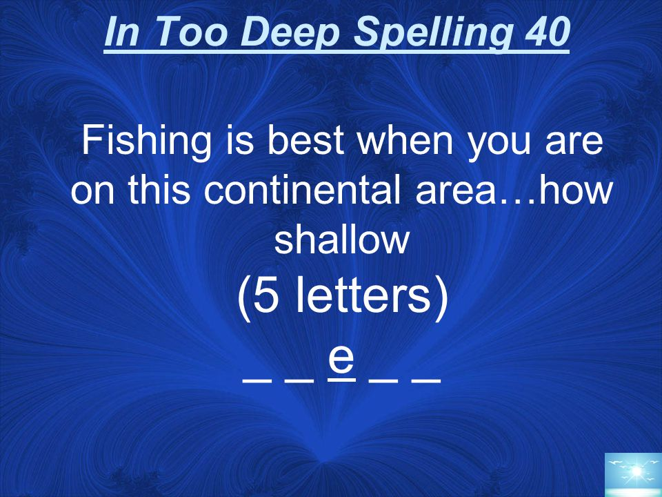 In Too Deep Spelling 20 The deepest parts of the ocean are called this…there is more than one (7 letters) _ r e _ _ _ e s