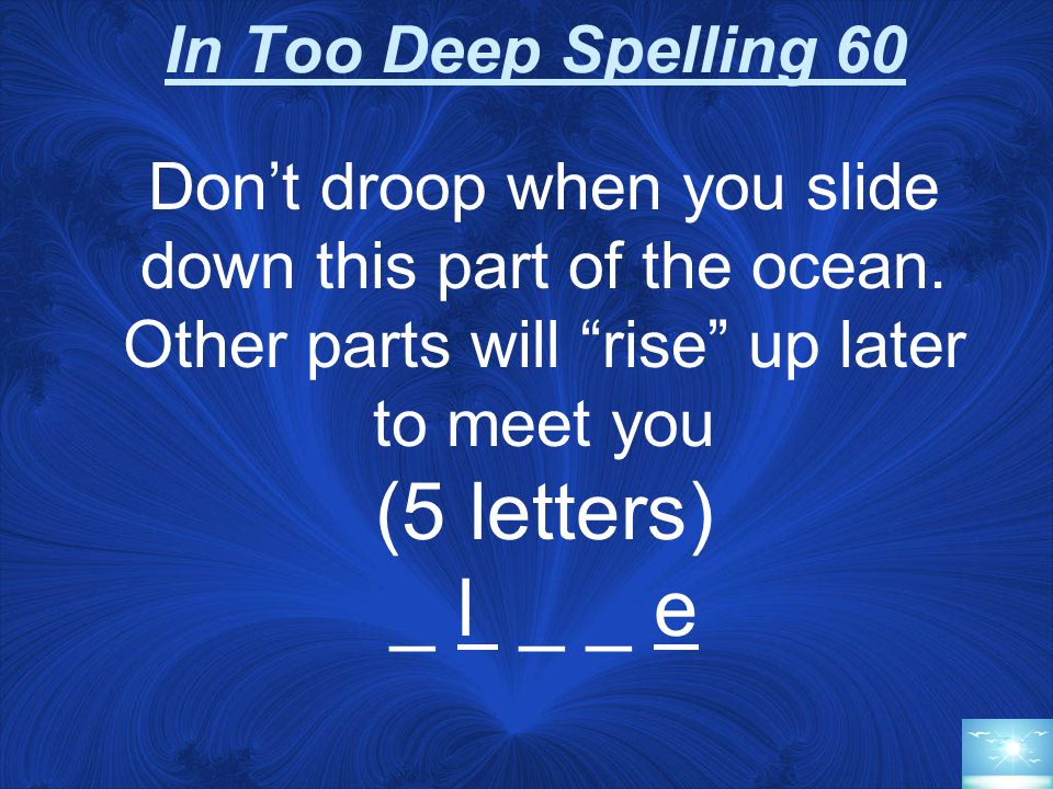 In Too Deep Spelling 40 Fishing is best when you are on this continental area…how shallow (5 letters) _ _ e _ _