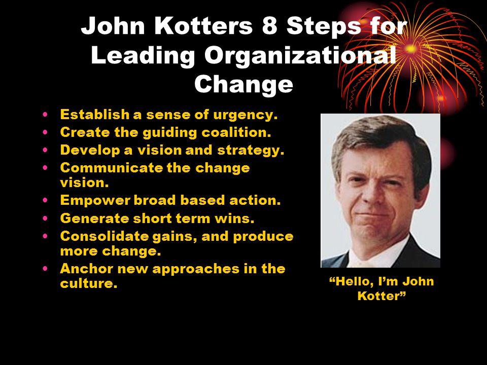 John Kotters 8 Steps for Leading Organizational Change Establish a sense of urgency.