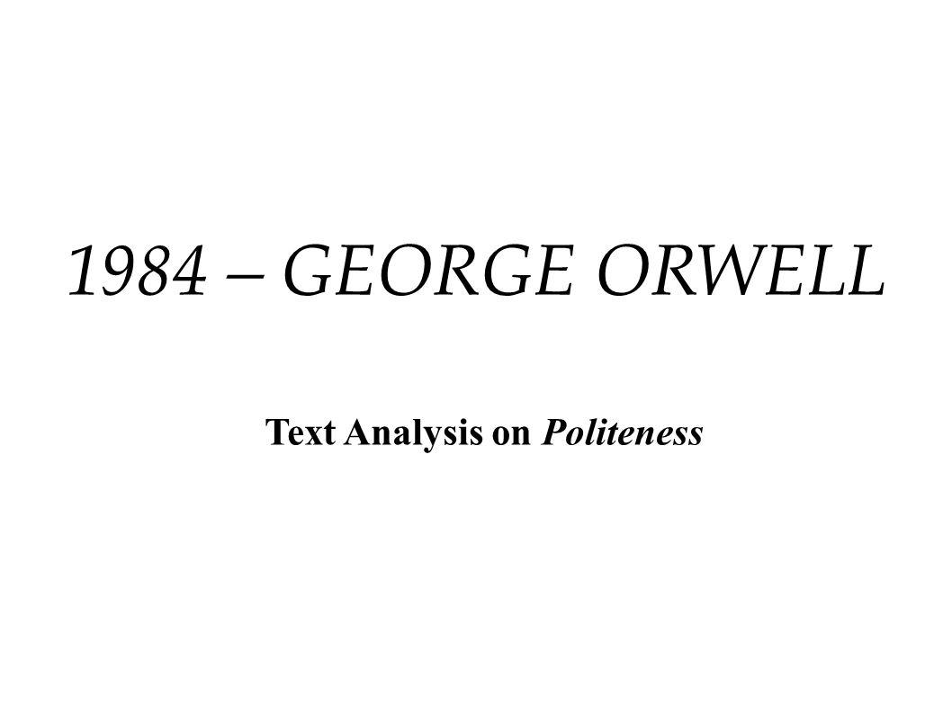 1984 – GEORGE ORWELL Text Analysis on Politeness