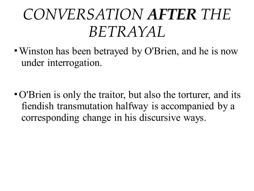 ▪ Winston has been betrayed by O'Brien, and he is now under interrogation. ▪ O'Brien is only the traitor, but also the torturer, and its fiendish tran