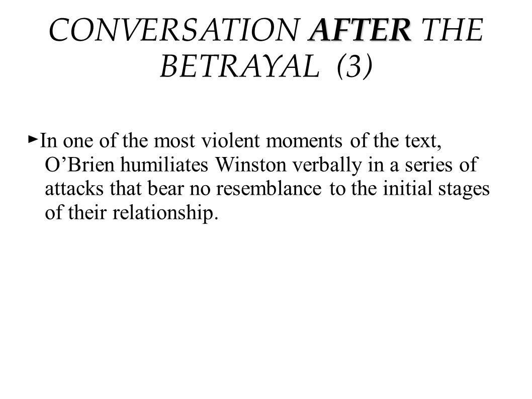► In one of the most violent moments of the text, O'Brien humiliates Winston verbally in a series of attacks that bear no resemblance to the initial s