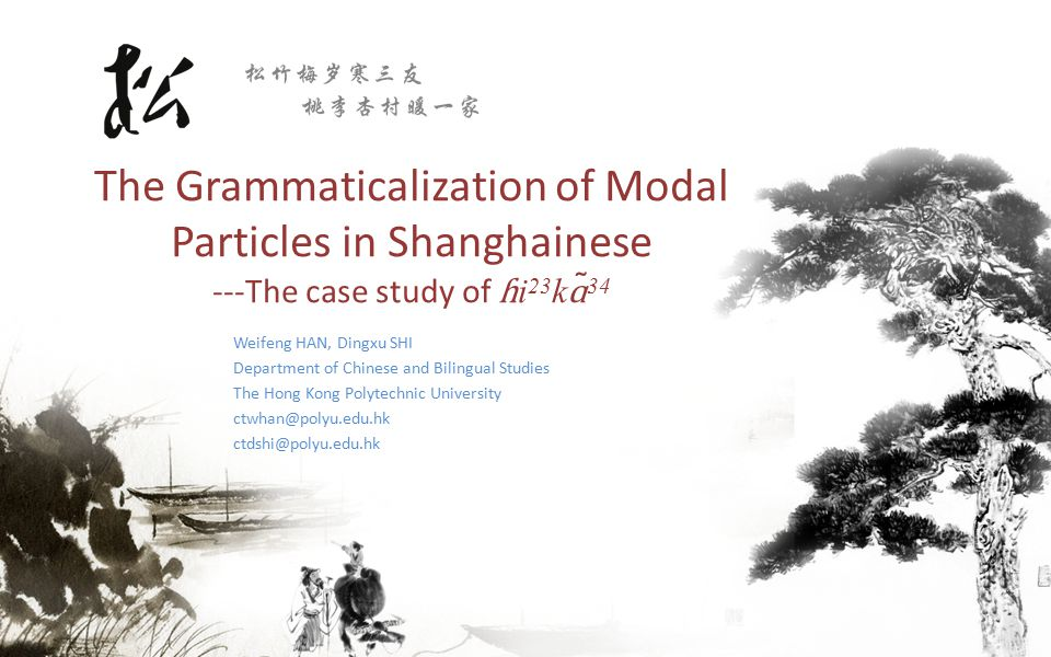 The Grammaticalization of Modal Particles in Shanghainese ---The case study of ɦ i 23 k ɑ ̃ 34 Weifeng HAN, Dingxu SHI Department of Chinese and Bilin