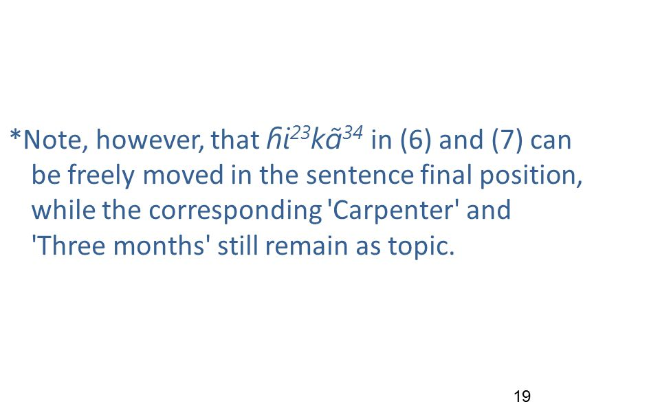 *Note, however, that ɦi 23 kɑ̃ 34 in (6) and (7) can be freely moved in the sentence final position, while the corresponding Carpenter and Three months still remain as topic.
