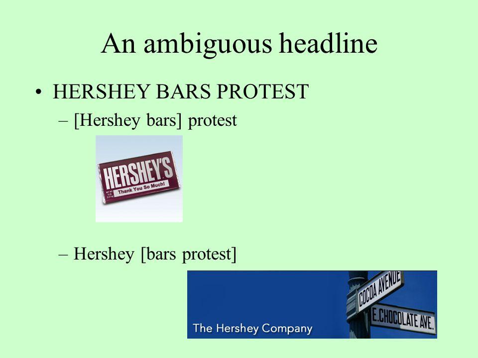 An ambiguous headline HERSHEY BARS PROTEST –[Hershey bars] protest –Hershey [bars protest]