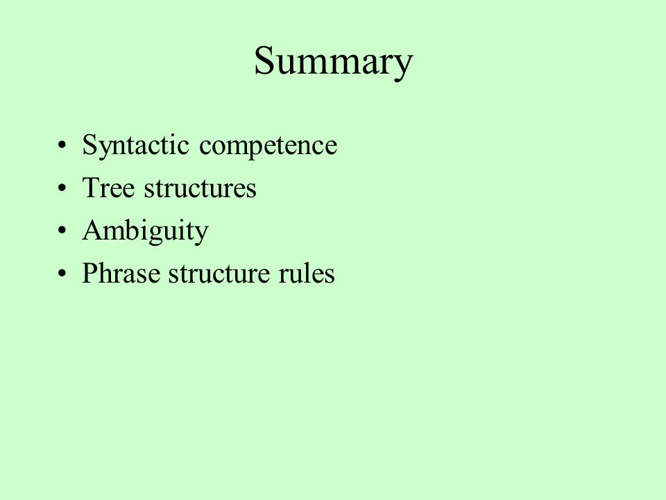 Summary Syntactic competence Tree structures Ambiguity Phrase structure rules