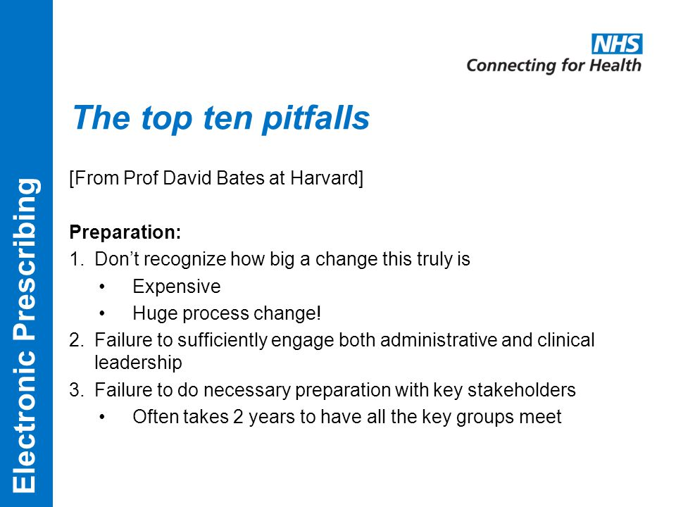 The top ten pitfalls [From Prof David Bates at Harvard] Preparation: 1.Don't recognize how big a change this truly is Expensive Huge process change.