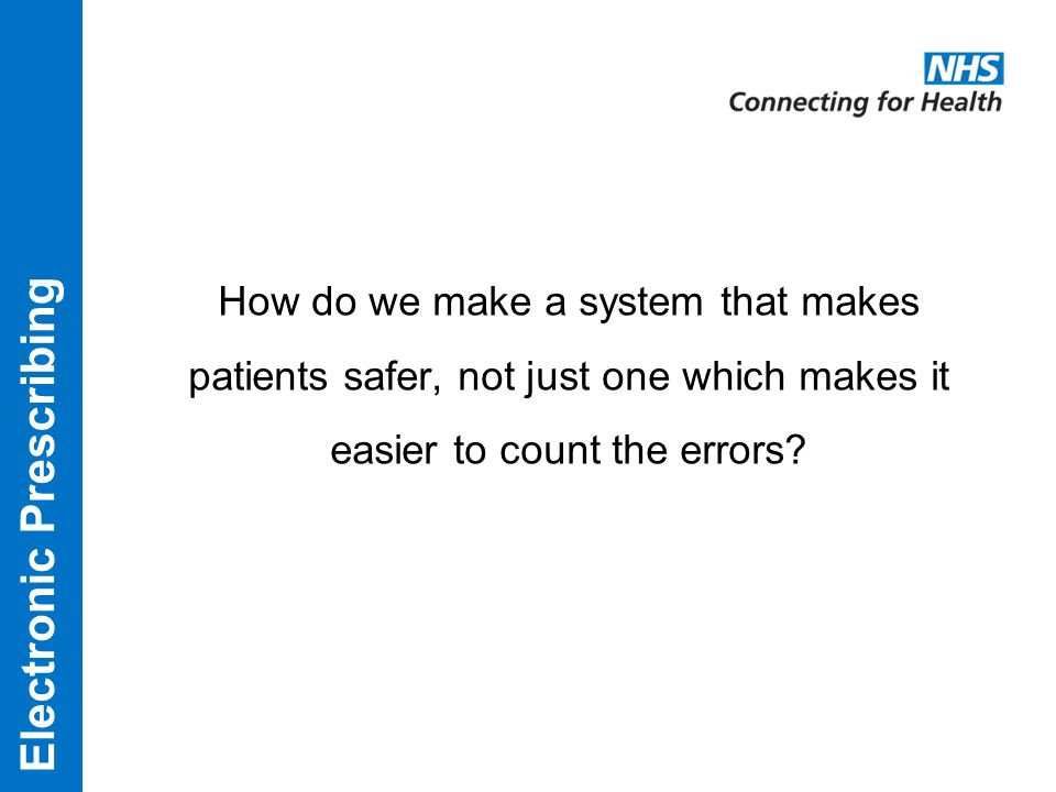 How do we make a system that makes patients safer, not just one which makes it easier to count the errors?