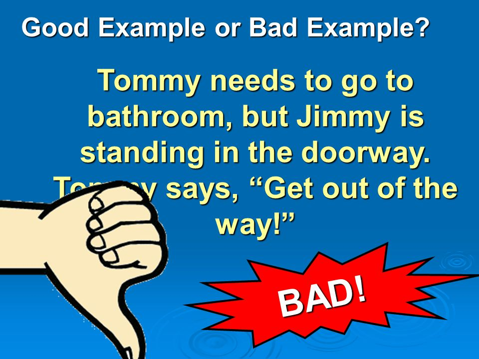 Good Example or Bad Example. Tommy needs to go to bathroom, but Jimmy is standing in the doorway.