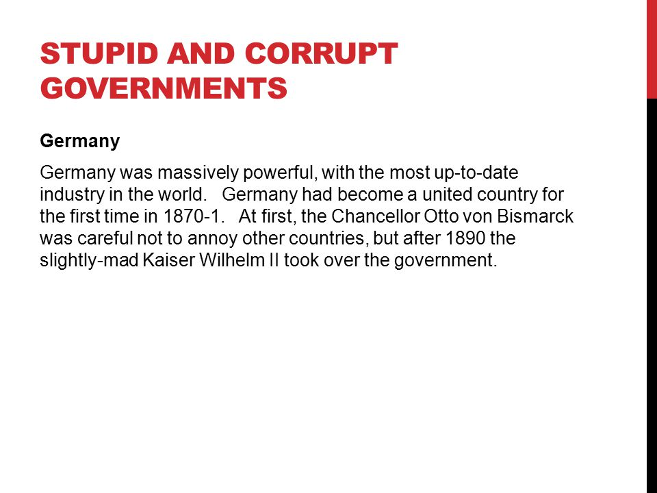 STUPID AND CORRUPT GOVERNMENTS Germany Germany was massively powerful, with the most up-to-date industry in the world. Germany had become a united cou