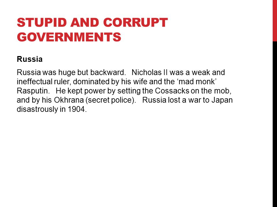 STUPID AND CORRUPT GOVERNMENTS Russia Russia was huge but backward. Nicholas II was a weak and ineffectual ruler, dominated by his wife and the 'mad m