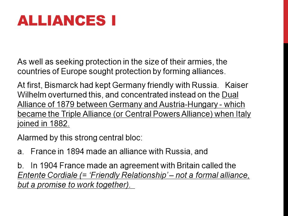 ALLIANCES I As well as seeking protection in the size of their armies, the countries of Europe sought protection by forming alliances. At first, Bisma