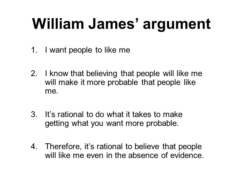 "Belief without evidence Clifford's dictum: ""it is wrong always, everywhere, and for anyone to believe anything on insufficient evidence."" William Jame"