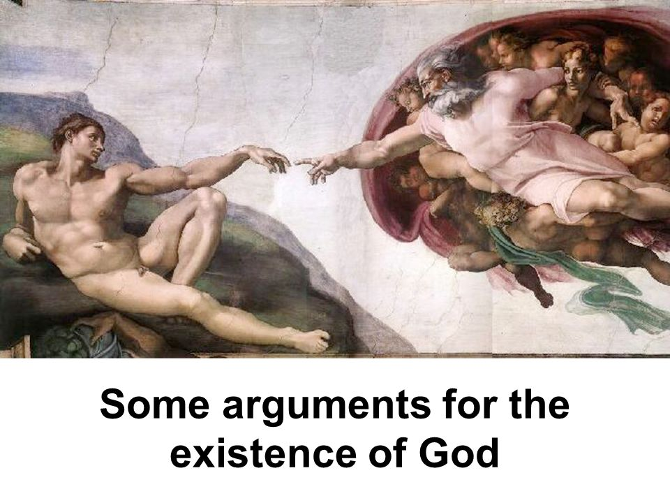 There are arguments for the existence of God… … and there are arguments against the existence of God
