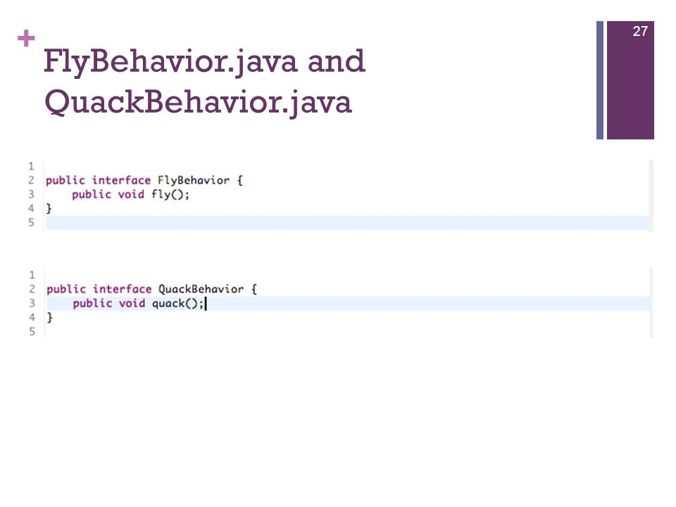 + FlyBehavior.java and QuackBehavior.java 27
