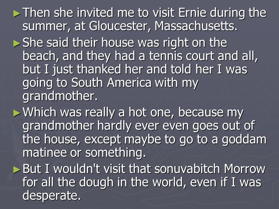 ► Then she invited me to visit Ernie during the summer, at Gloucester, Massachusetts. ► She said their house was right on the beach, and they had a te