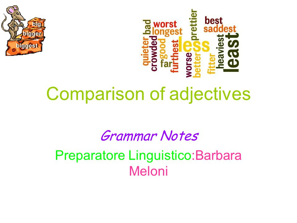 Comparison of adjectives Grammar Notes Preparatore Linguistico:Barbara Meloni