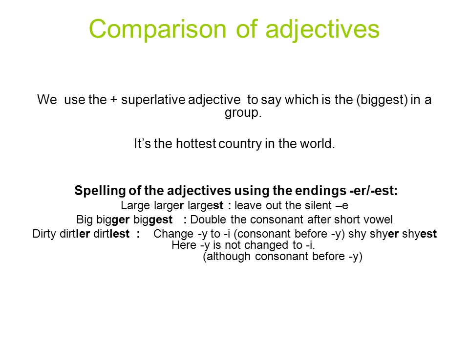 Comparison of adjectives We use the + superlative adjective to say which is the (biggest) in a group.