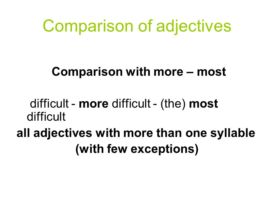 Comparison of adjectives Irregular adjectives: Good better best / bad worse worst / much more most little less least Special adjectives: Some adjectives have two possible forms of comparison: Common commoner / more common commonest / most common pleasant pleasanter / more pleasant pleasantest / most pleasant / polite politer / more polite politest / most polite /simple simpler / more simple simplest / most simple / stupid stupider / more stupid stupidest