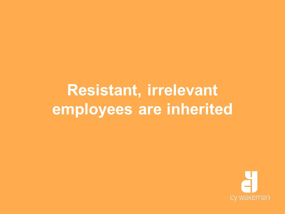 Resistant, irrelevant employees are inherited