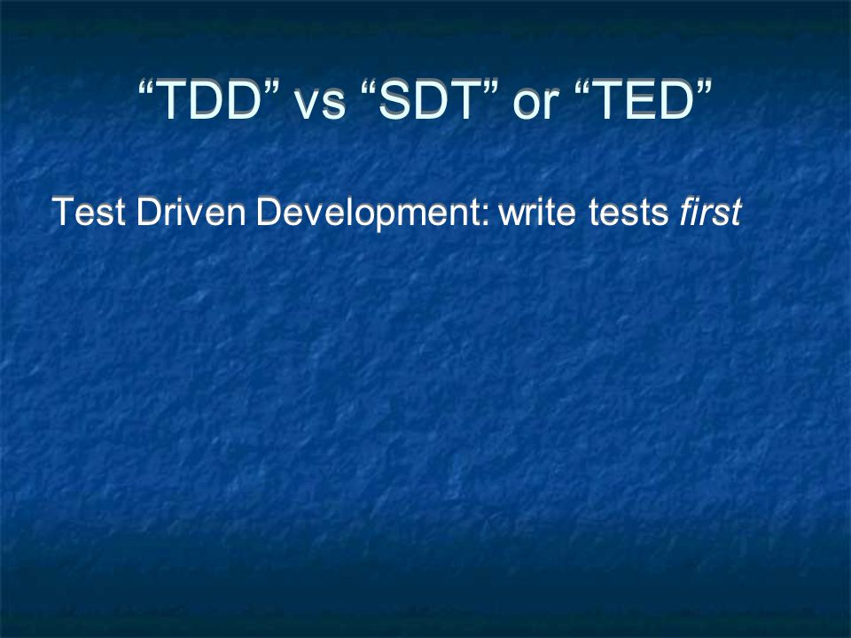 TDD vs SDT or TED Test Driven Development: write tests first