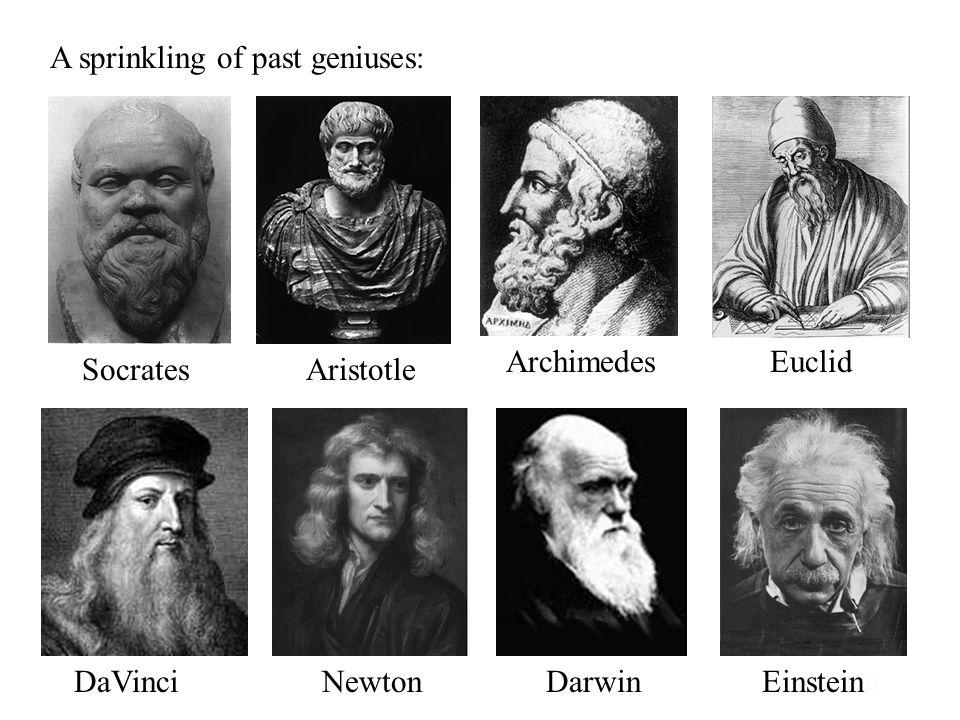 A sprinkling of past geniuses: NewtonDarwin Archimedes Aristotle Euclid DaVinciEinsteinn Socrates