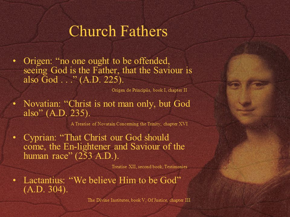 Church Fathers Origen: no one ought to be offended, seeing God is the Father, that the Saviour is also God... (A.D.
