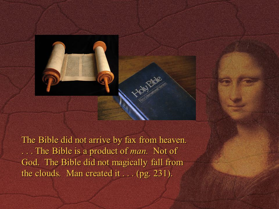 The Bible did not arrive by fax from heaven....The Bible is a product of man.