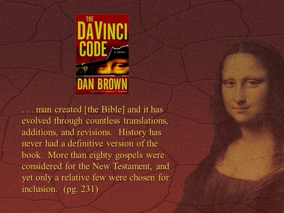 ... man created [the Bible] and it has evolved through countless translations, additions, and revisions. History has never had a definitive version of