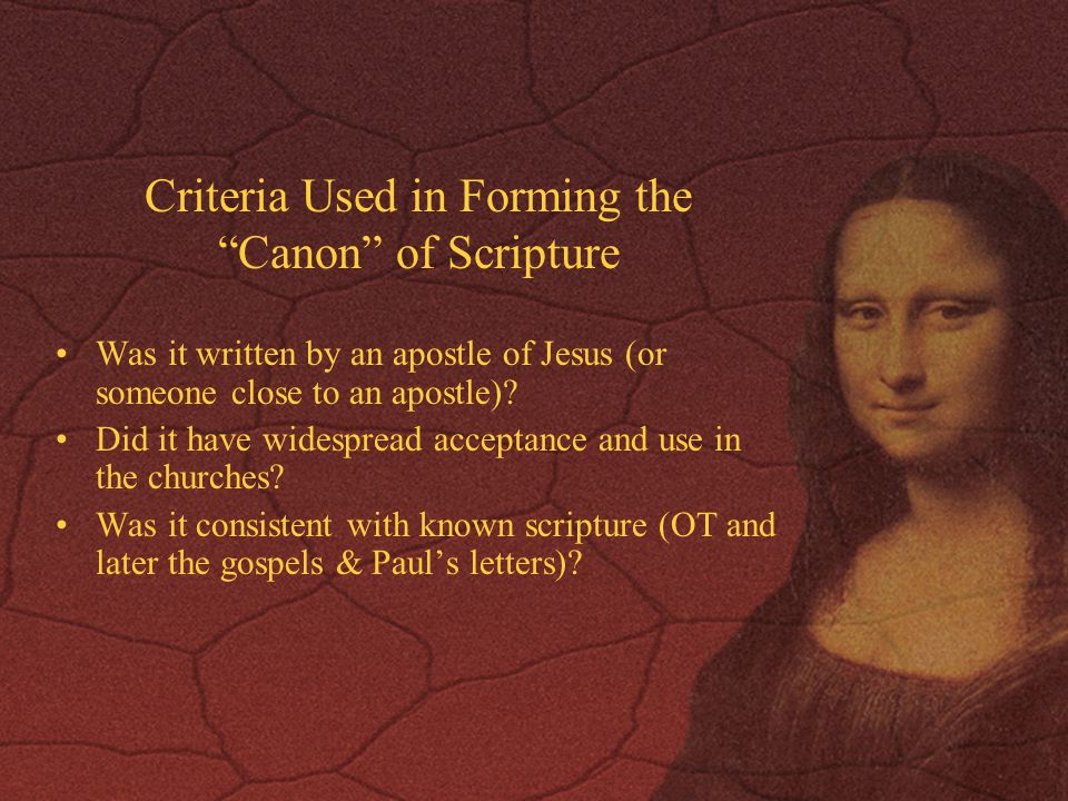 Criteria Used in Forming the Canon of Scripture Was it written by an apostle of Jesus (or someone close to an apostle).