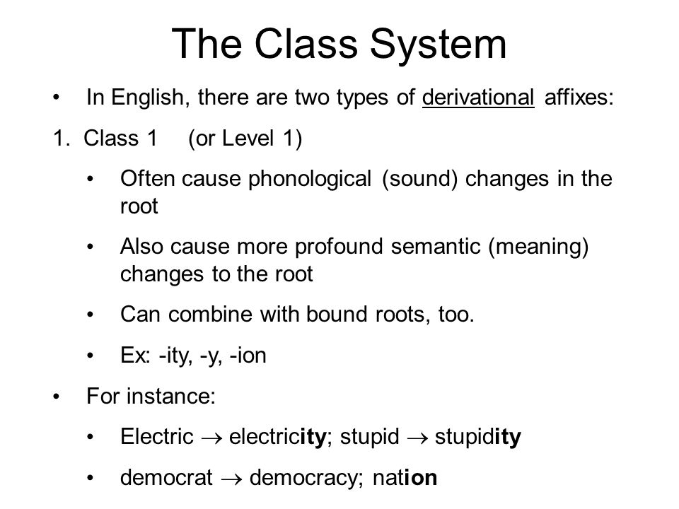 The Class System In English, there are two types of derivational affixes: 1.