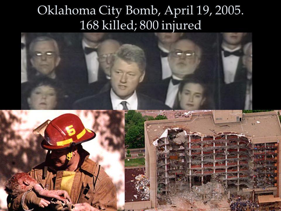 Oklahoma City Bomb, April 19, 2005. 168 killed; 800 injured