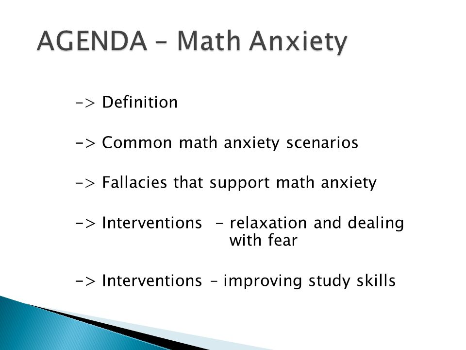 Math Anxiety is a fear-based response to learning and using mathematics (or mathematics- like) content to solve problems and evaluate outcomes.