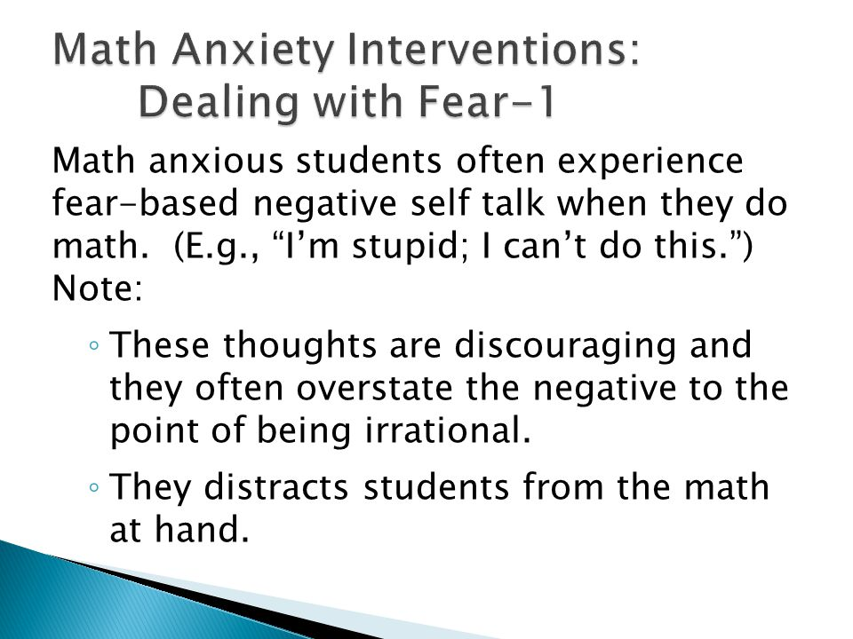 Math anxious students often experience fear-based negative self talk when they do math.