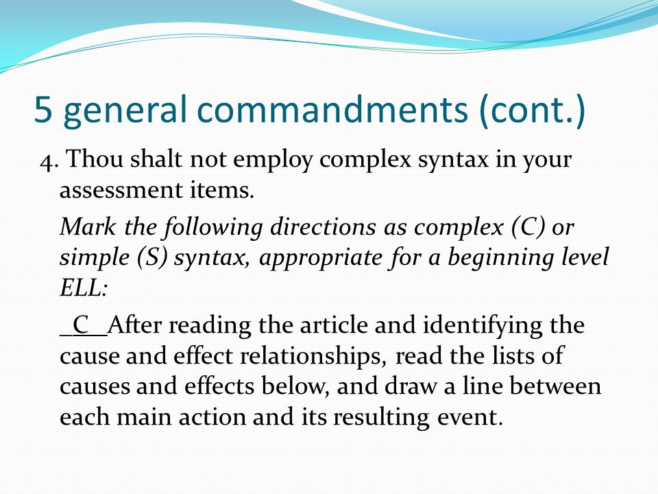 5 general commandments (cont.) 4. Thou shalt not employ complex syntax in your assessment items. Mark the following directions as complex (C) or simpl